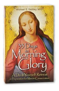 33 Days to Morning Glory Fr. Michael E. Gaitley