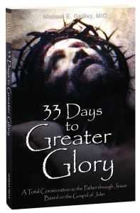 33 Days to Greater Glory: A Total Consecration to the Father through Jesus - Based on the Gospel of John