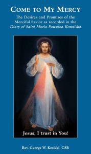 Come to My Mercy by Fr. George Kosiki