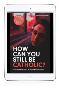 How Can You Still Be Catholic? (eBook version)