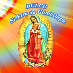 Dulce Santísima virgen de Guadalupe