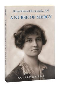 Blessed Hanna Chrzanowska, RN: A Nurse of Mercy