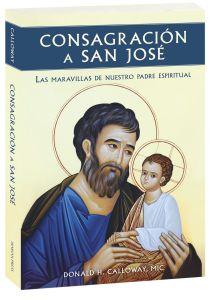 Consagración a San José: Las maravillas de nuestro padre espiritual